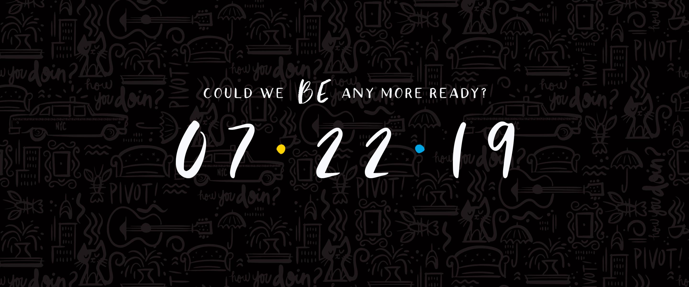 Could we be any more ready? 7.22.19
